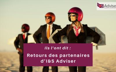 Ils l'ont dit: retours des partenaires d'I&S Adviser